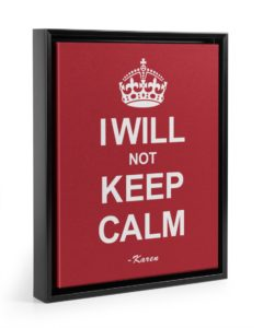 I Will Not Keep Calm Design Black Floating Framed Canvas Print