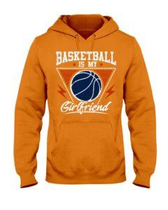 Basketball is my girlfriend Hooded Sweatshirt