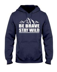 Be Brave Stay Wild Hooded Sweatshirt