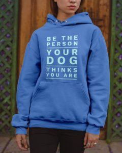 Be The Person Your Dog Thinks You Are Hooded Sweatshirt