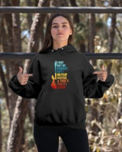 I May Not Be Perfect But I Do Play Guitar Hooded Sweatshirt