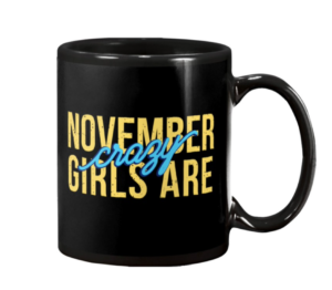 November Girls Are Crazy