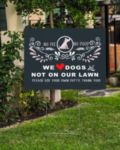 We Love Dogs but Not On Our Lawn Yard Signs