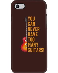 You Can Never Have Too Many Guitars Phone Case