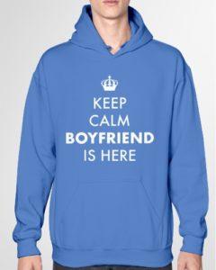 Keep Calm Boyfriend is Here Hoodie