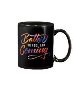 Better Things Are Coming Mug