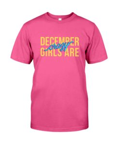 December Girls are Crazy Classic T-Shirt