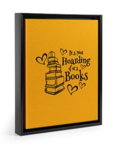 It's not hoarding if it's books Floating Framed Canvas Prints Black