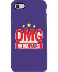 OMG No One Cares iPhone 7 Case