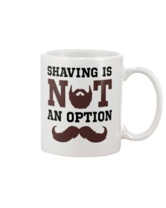 Shaving is Not an Option Mug
