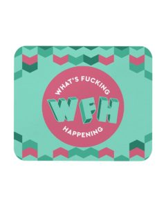 WFH - What's Fucking Happening Mousepad
