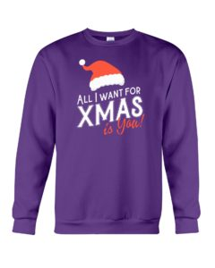 All I Want For Xmas Is You Crewneck Sweatshirt