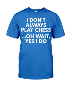 I Don't Always Play Chess - F Premium Fit Mens Tee