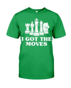 I Got The Moves Chess Lover T- Classic T-Shirt