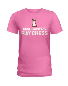 Real Gamers Play Chess - National Ladies T-Shirt