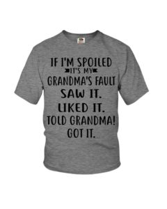 If I'm Spoiled It's My Grandma's Fault Saw it. Liked It. Told Grandma! Got It.